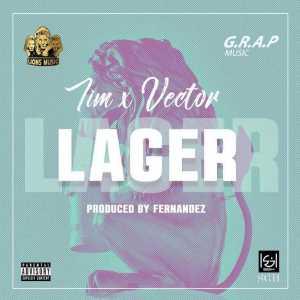 TIM - Lager Ft. Vector (Prod By Fernandez)